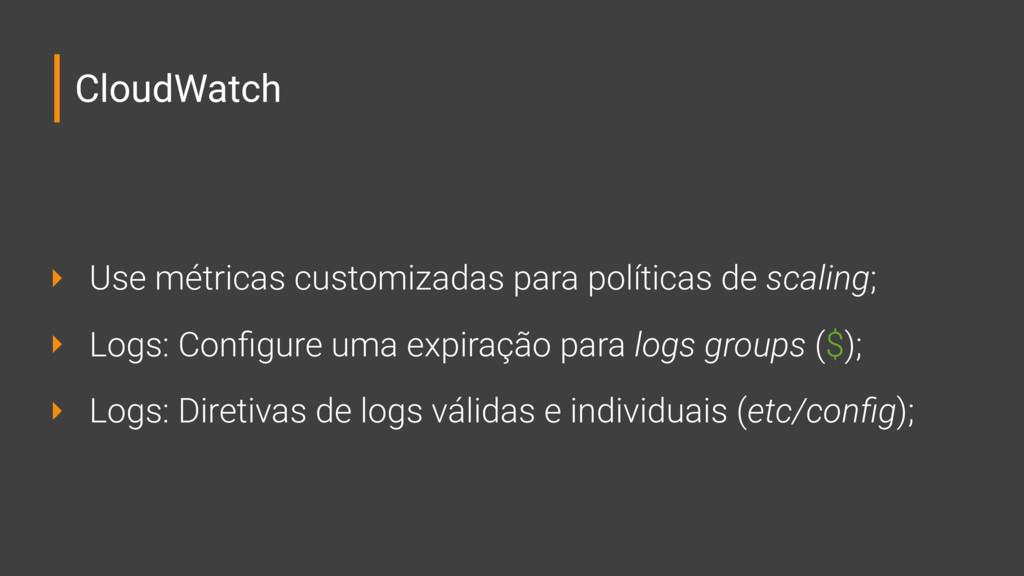 CloudWatch ‣ Use métricas customizadas para pol...