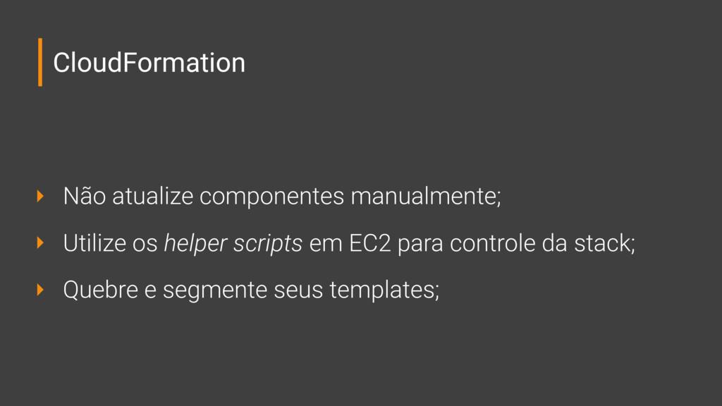 CloudFormation ‣ Não atualize componentes manua...