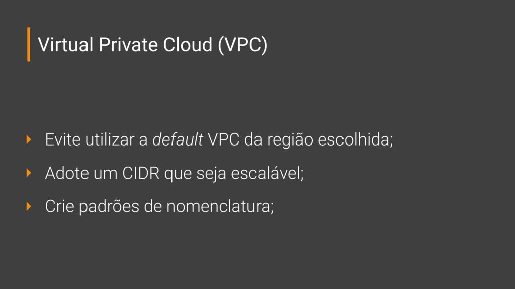 Virtual Private Cloud (VPC) ‣ Evite utilizar a ...