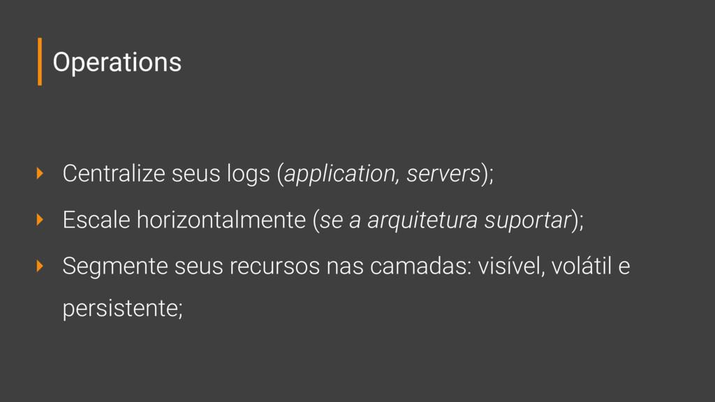 Operations ‣ Centralize seus logs (application,...