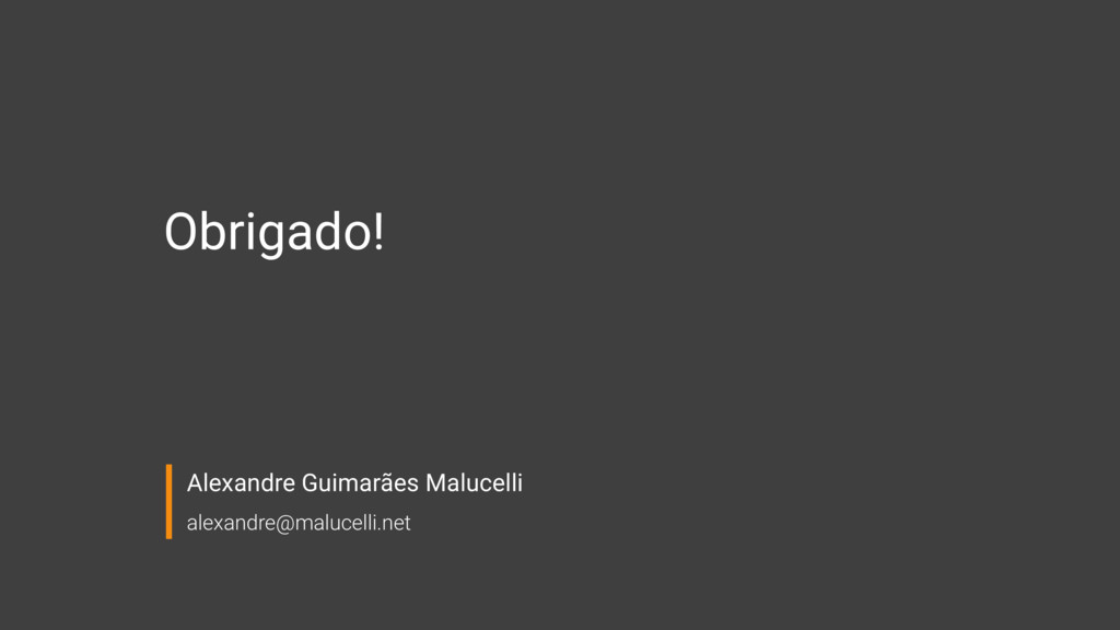 Obrigado! Alexandre Guimarães Malucelli alexan...