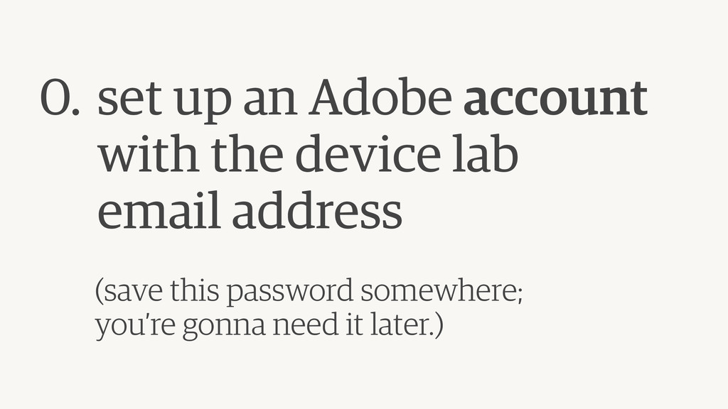 0. set up an Adobe account with the device lab ...