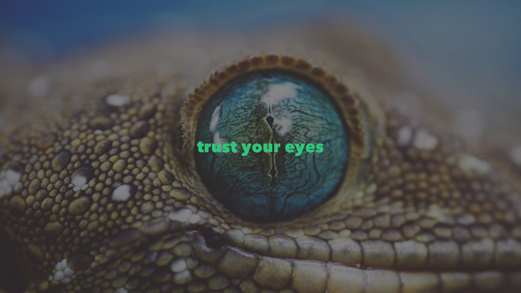 trust your eyes
