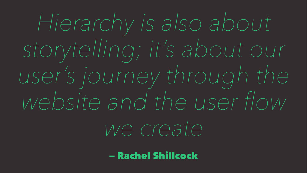 Hierarchy is also about storytelling; it's abou...