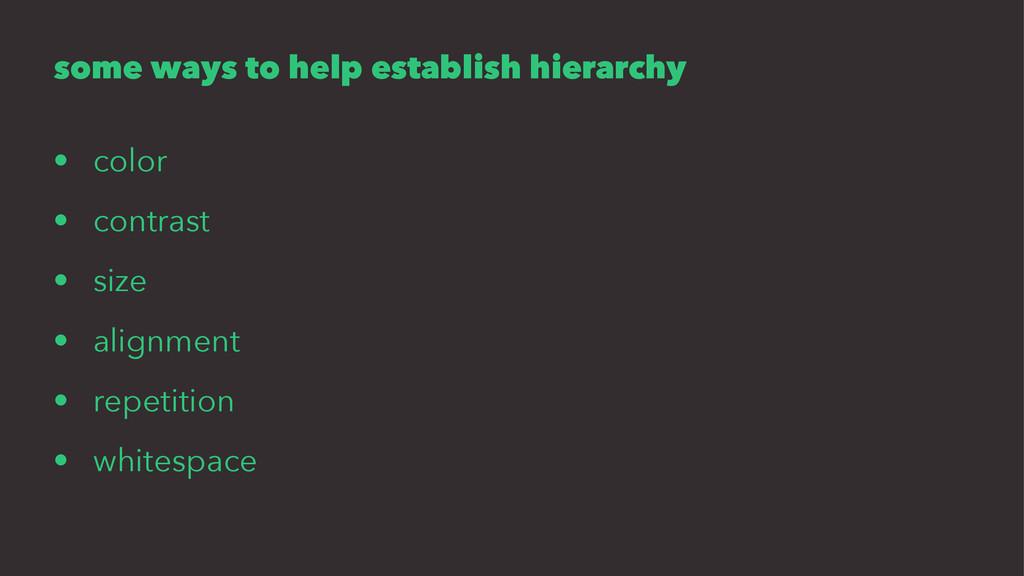 some ways to help establish hierarchy • color •...