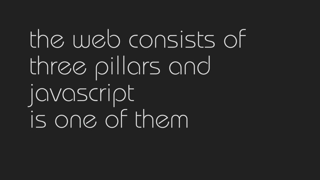 the web consists of  three pillars and javasc...