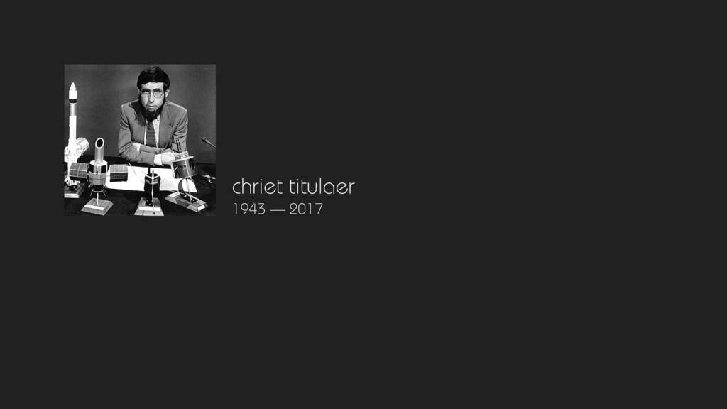 chriet titulaer 1943 — 2017