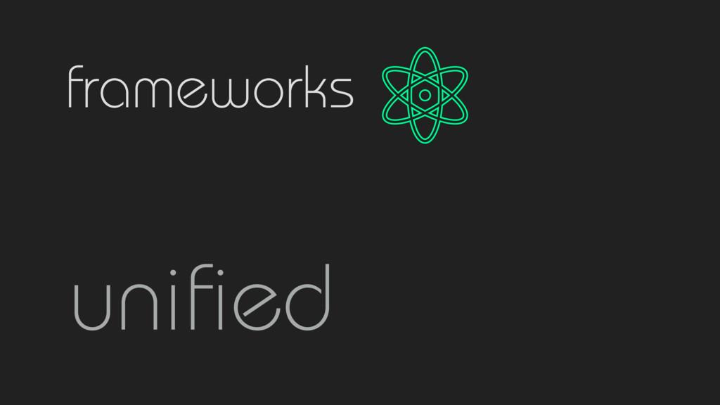 frameworks unified