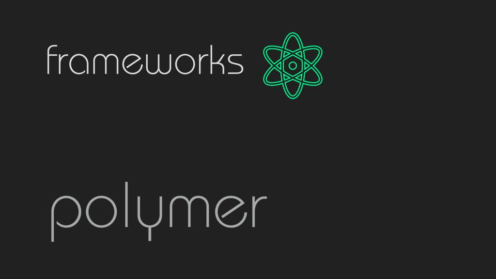 frameworks polymer