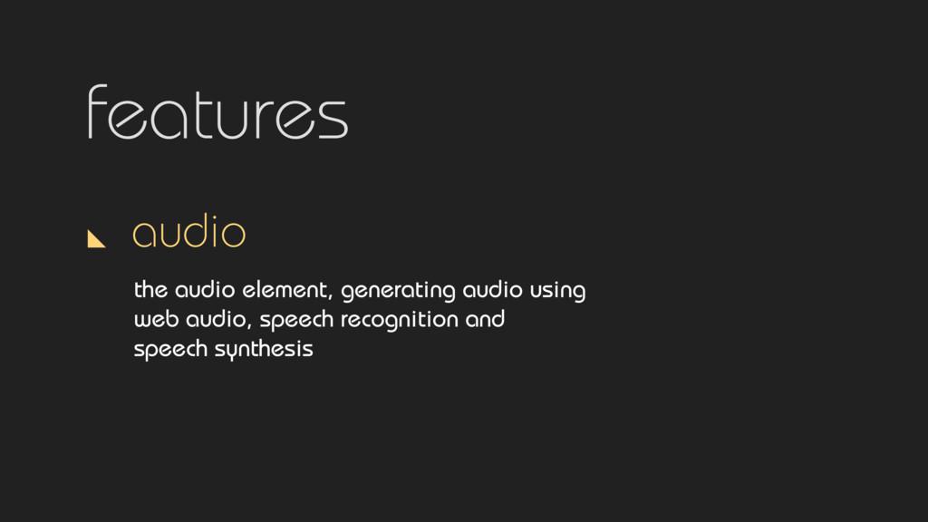 features audio the audio element, generating au...