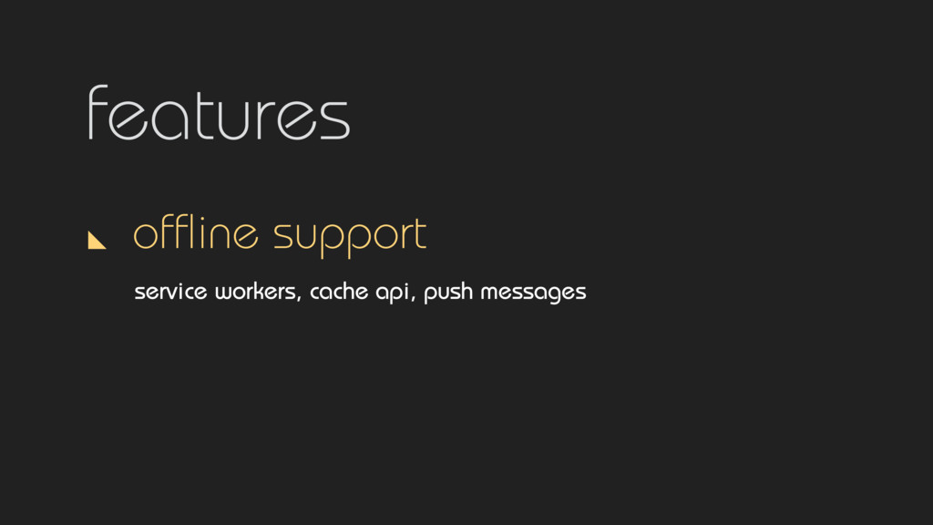 features offline support service workers, cache ...