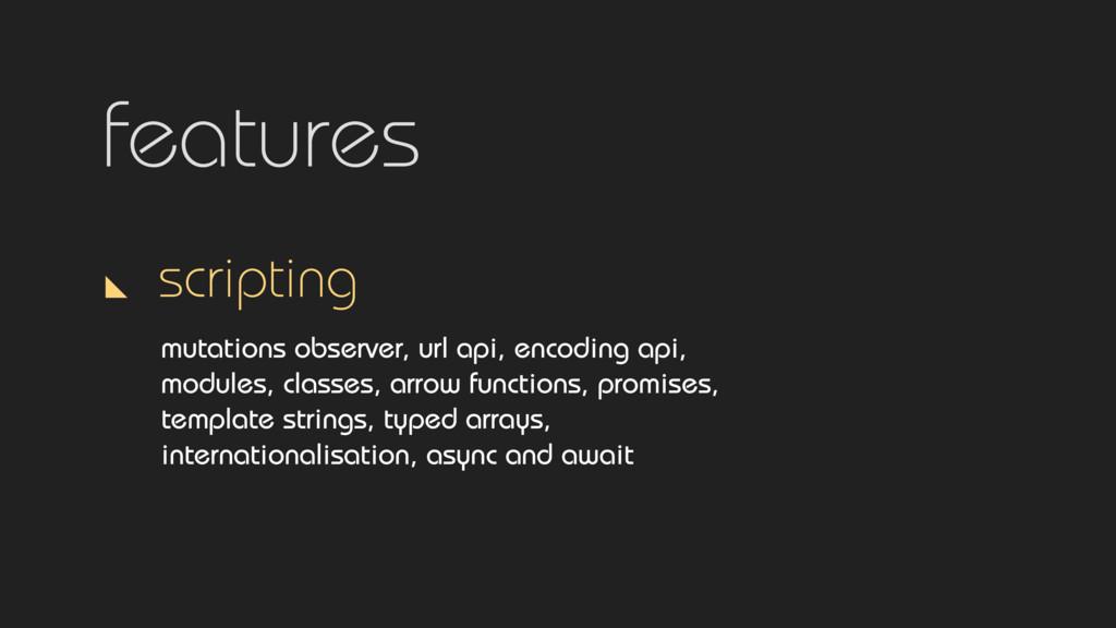 features scripting mutations observer, url api,...