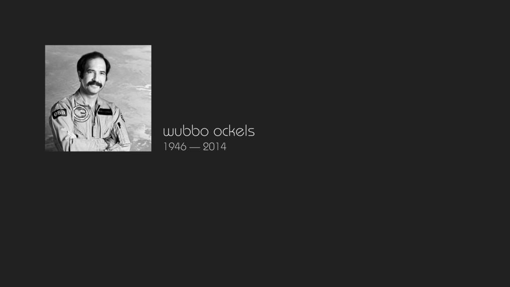 wubbo ockels 1946 — 2014