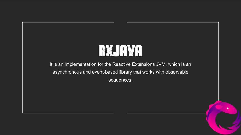 RXJAVA It is an implementation for the Reactive...