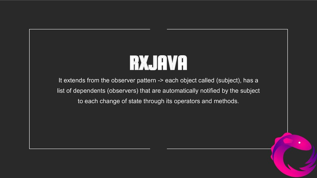 RXJAVA It extends from the observer pattern -> ...