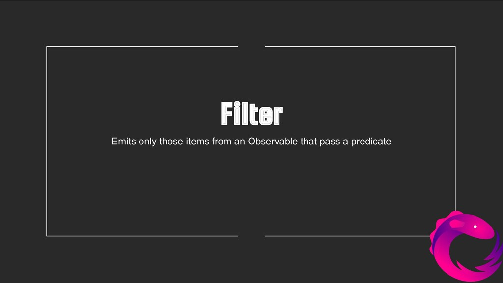 Filter Emits only those items from an Observabl...