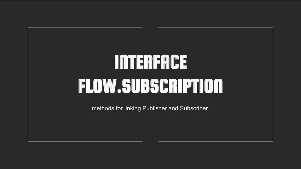 INTERFACE FLOW.SUBSCRIPTION methods for linking...