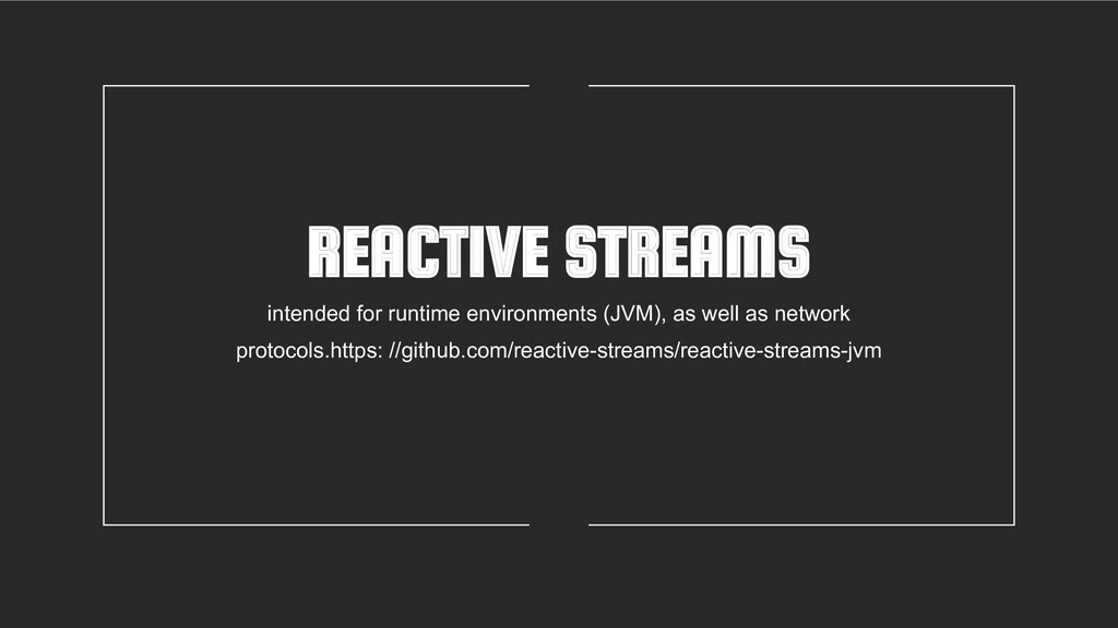 REACTIVE STREAMS intended for runtime environme...