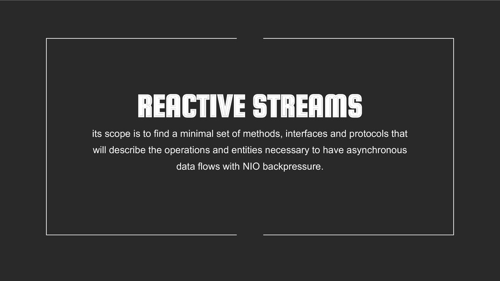 REACTIVE STREAMS its scope is to find a minimal...