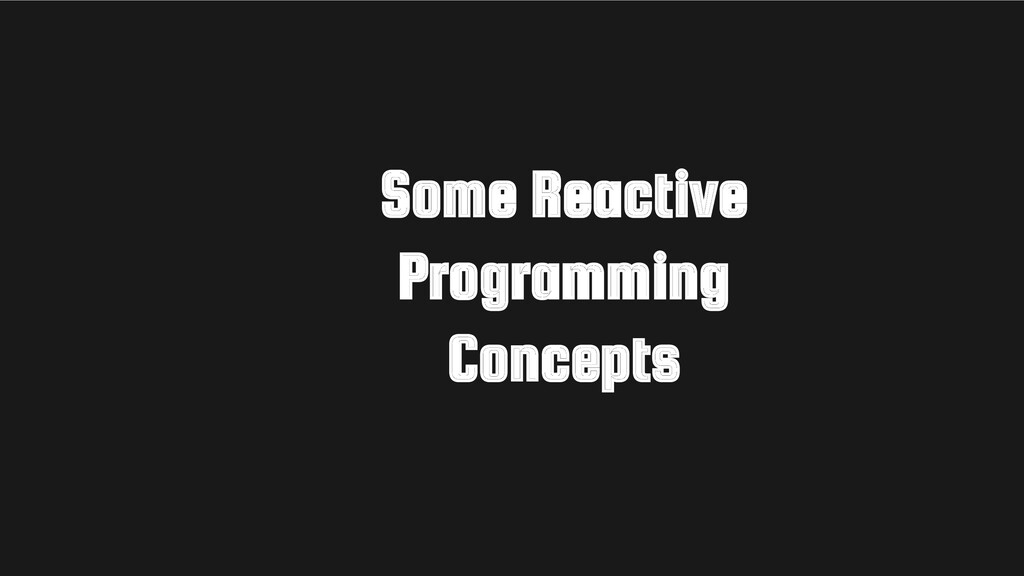 Some Reactive Programming Concepts