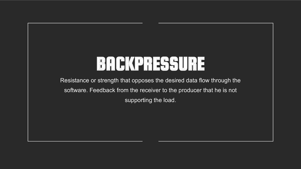 BACKPRESSURE Resistance or strength that oppose...