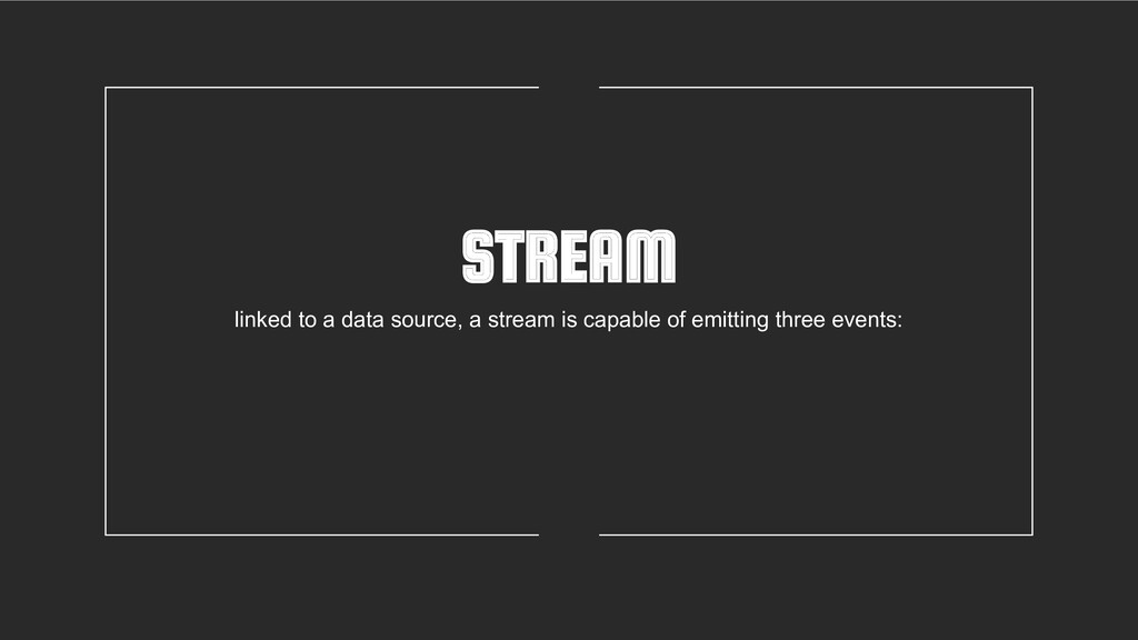 STREAM linked to a data source, a stream is cap...