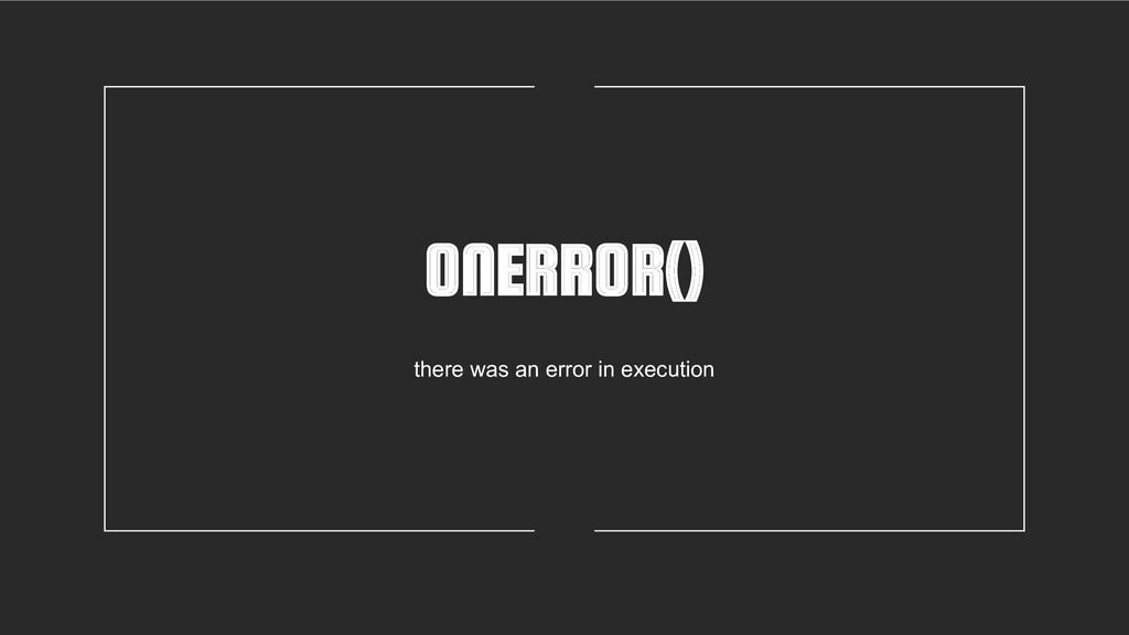 ONERROR() there was an error in execution