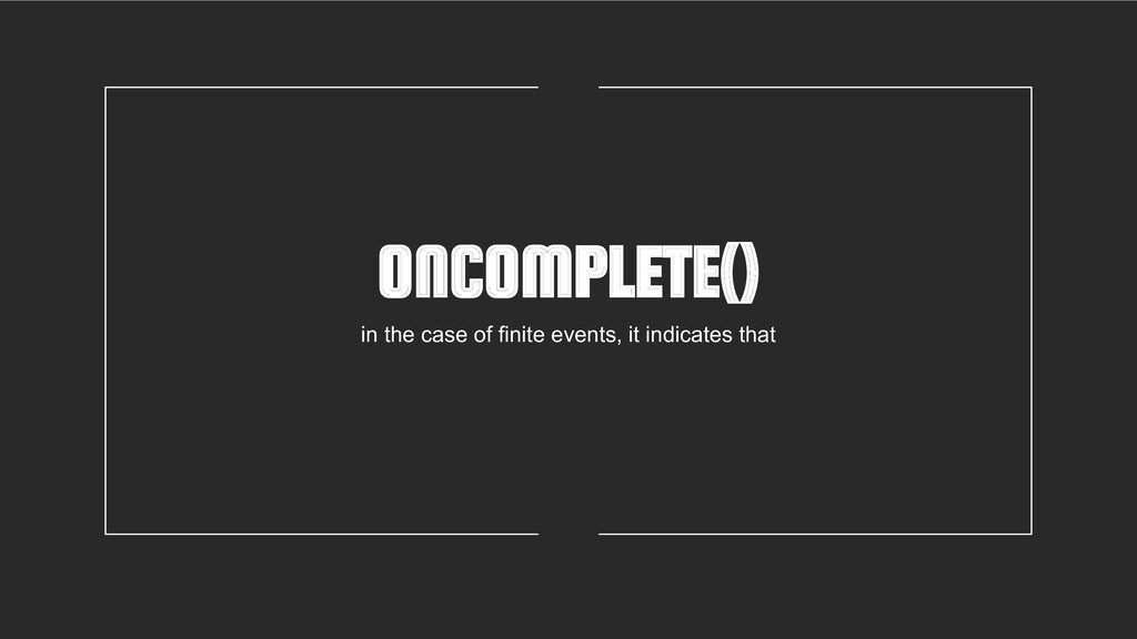 ONCOMPLETE() in the case of finite events, it i...