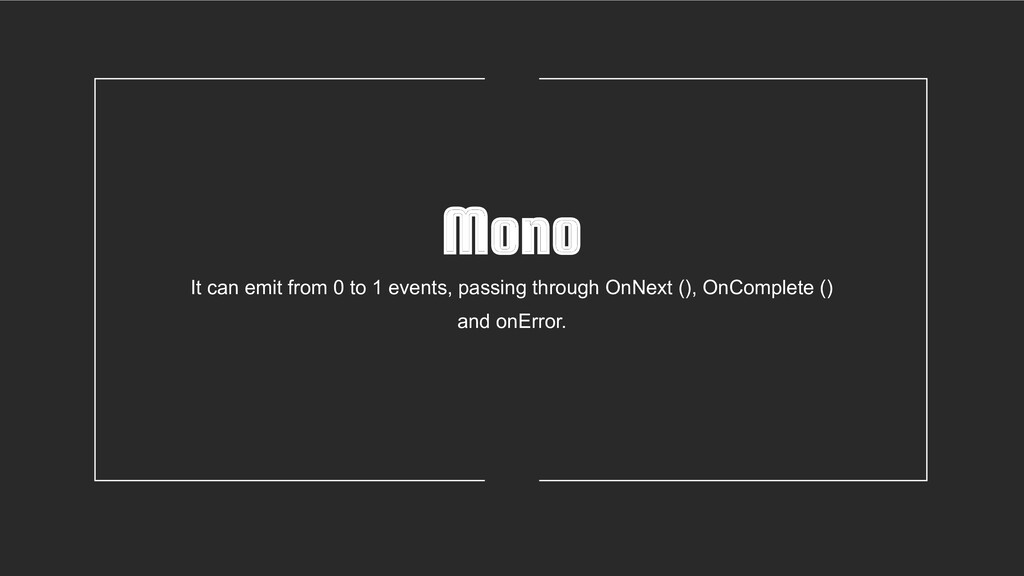 Mono It can emit from 0 to 1 events, passing th...