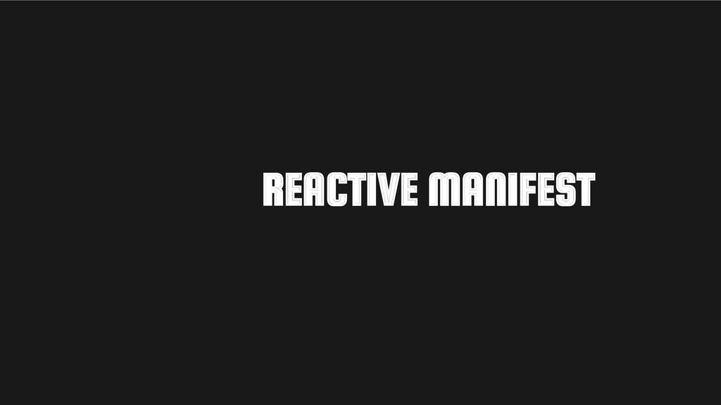 REACTIVE MANIFEST