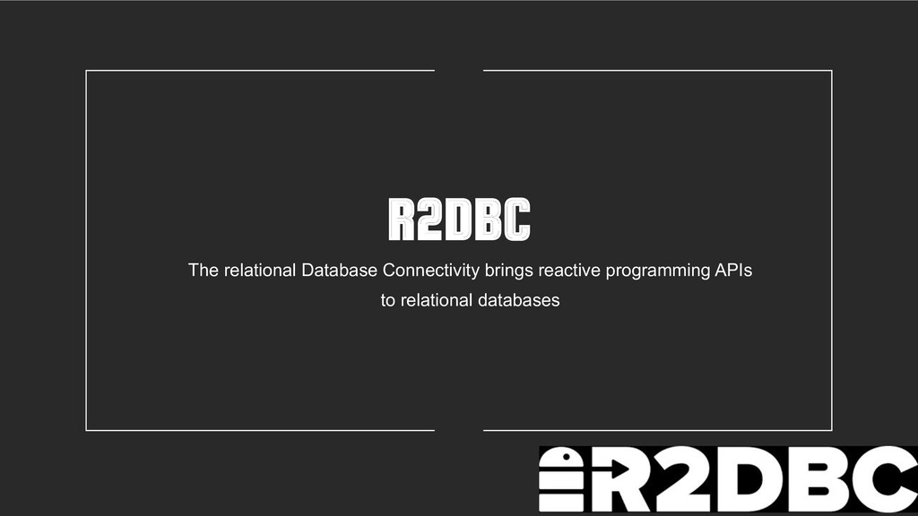 R2DBC The relational Database Connectivity brin...