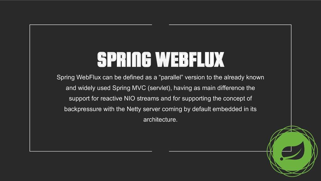SPRING WEBFLUX Spring WebFlux can be defined as...
