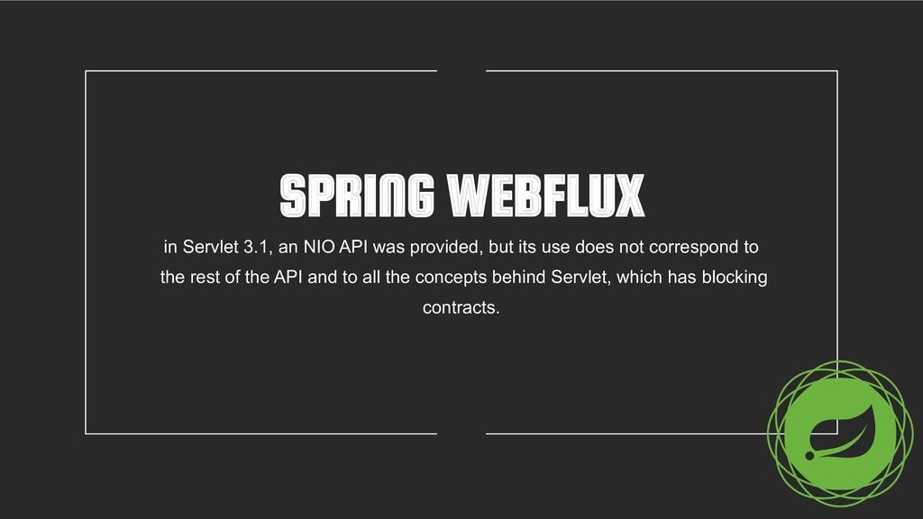 SPRING WEBFLUX in Servlet 3.1, an NIO API was p...