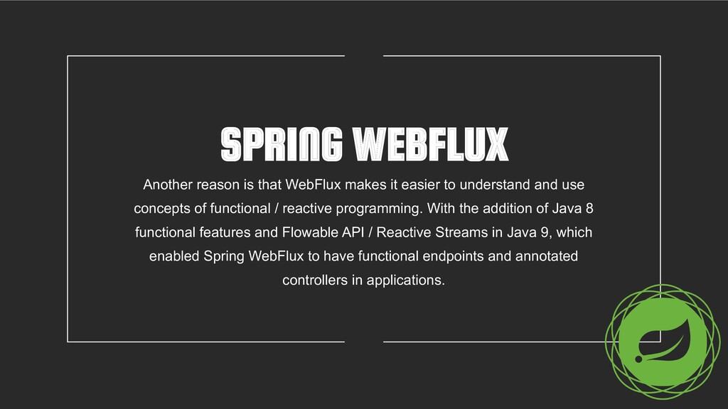 SPRING WEBFLUX Another reason is that WebFlux m...