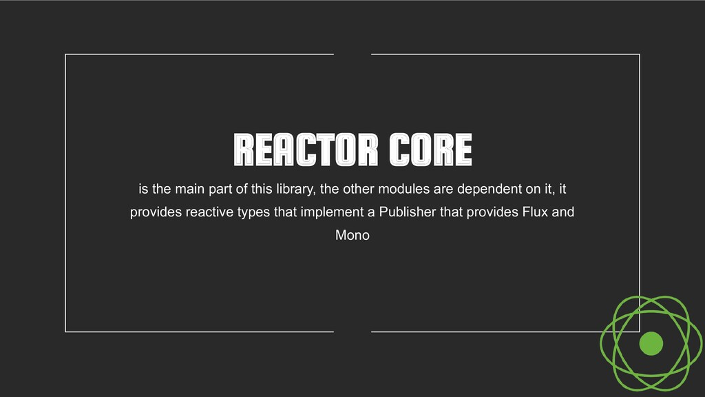 REACTOR CORE is the main part of this library, ...
