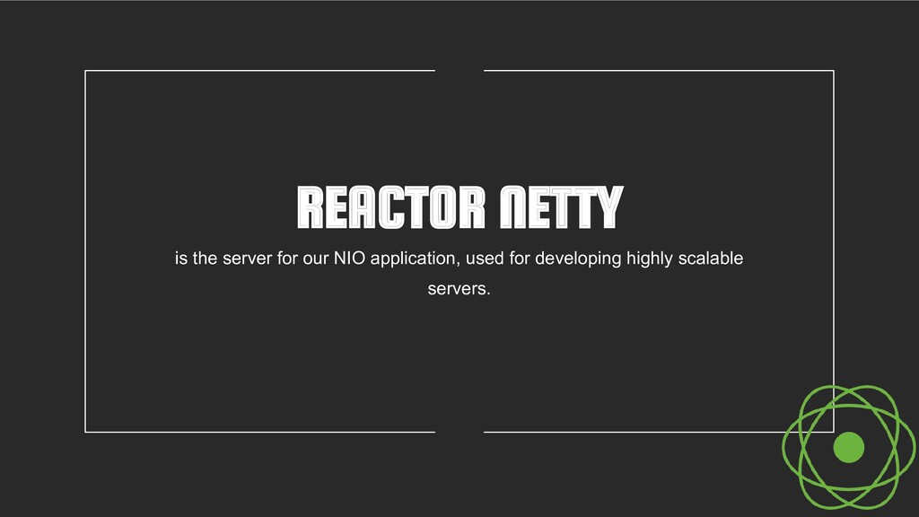 REACTOR NETTY is the server for our NIO applica...