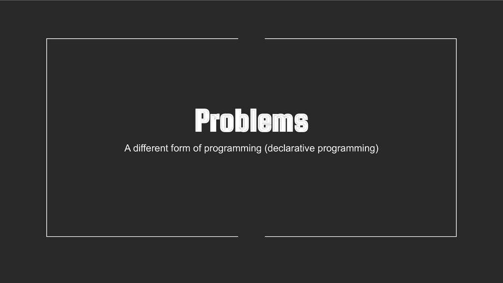 Problems A different form of programming (decla...