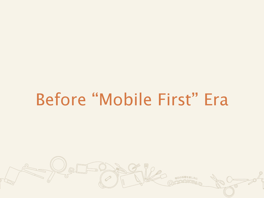 "Before ""Mobile First"" Era"
