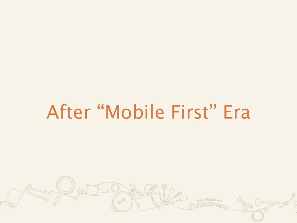 "After ""Mobile First"" Era"