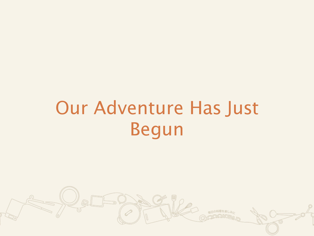 Our Adventure Has Just Begun