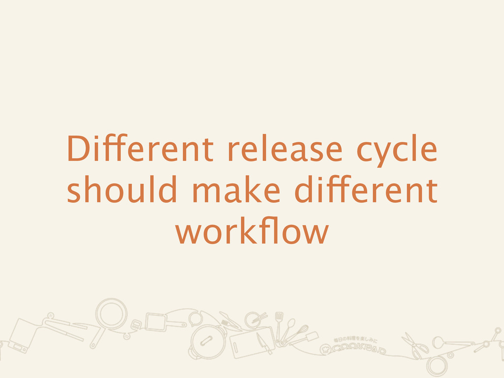 Different release cycle should make different w...