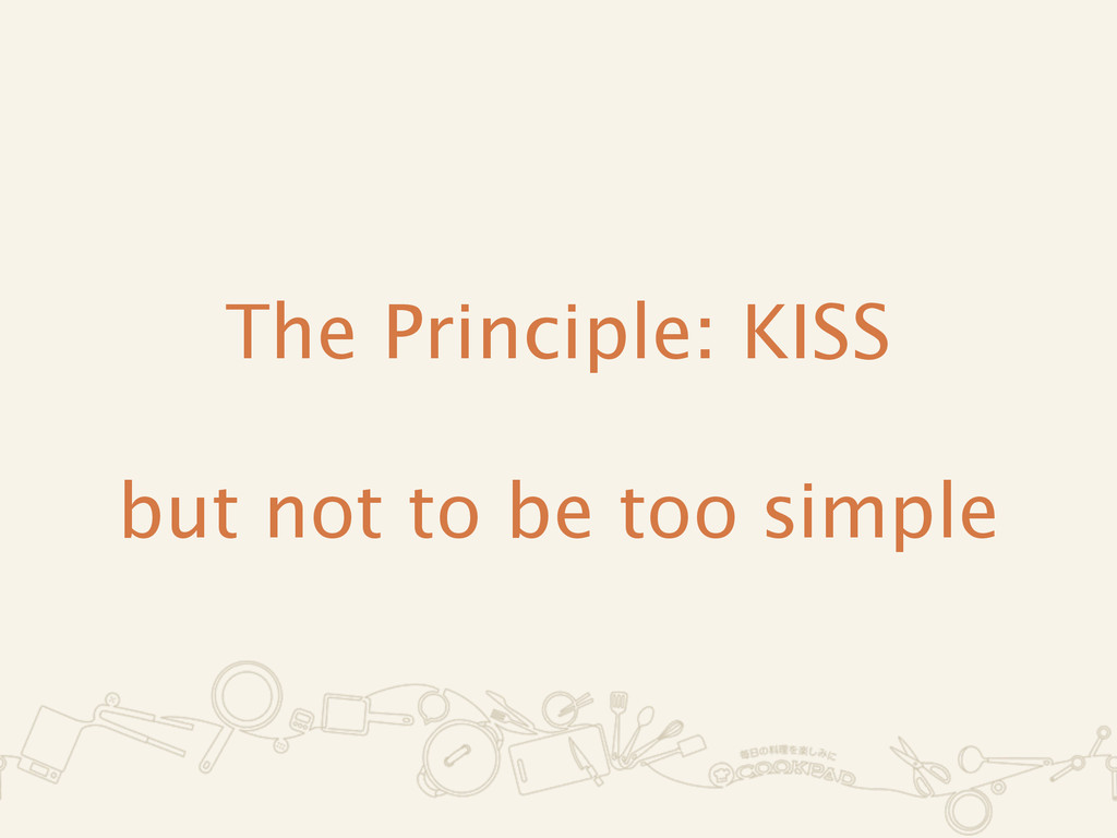 The Principle: KISS ! but not to be too simple
