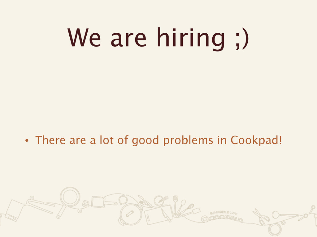 We are hiring ;) • There are a lot of good prob...