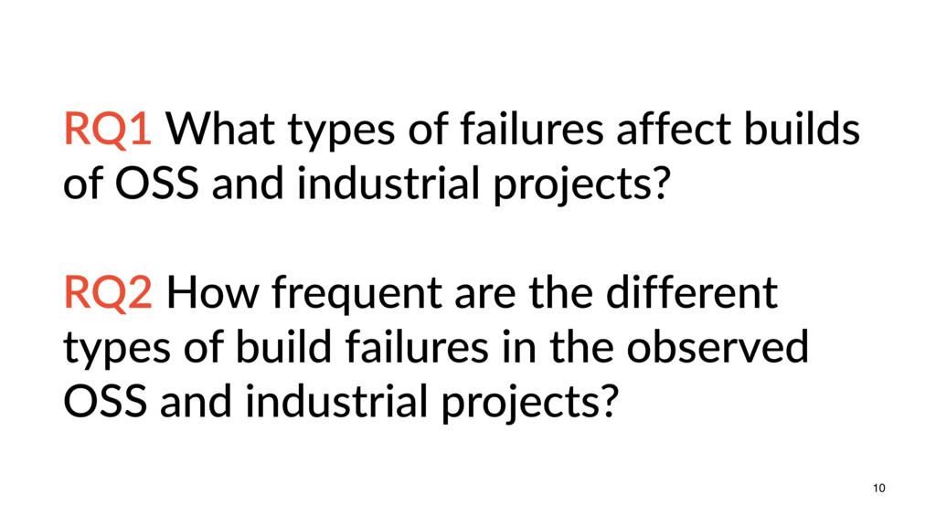 10 RQ1 What types of failures affect builds of ...