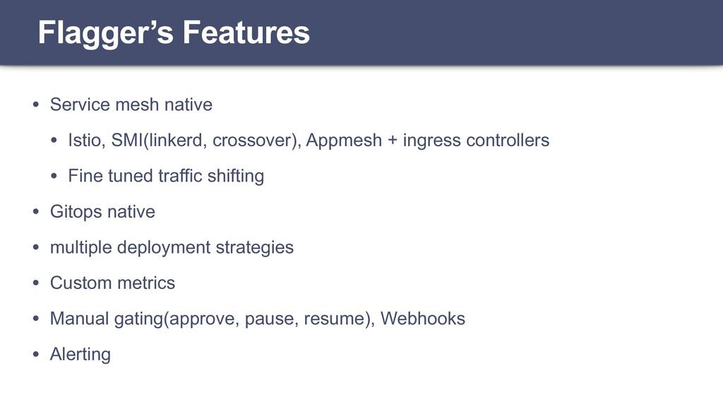 • Service mesh native • Istio, SMI(linkerd, cro...