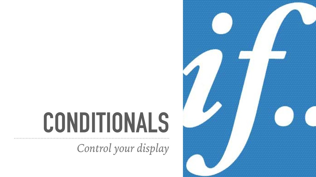 CONDITIONALS Control your display