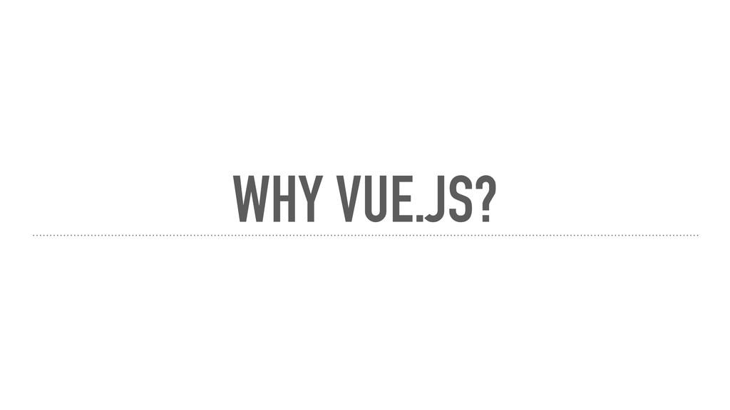 WHY VUE.JS?