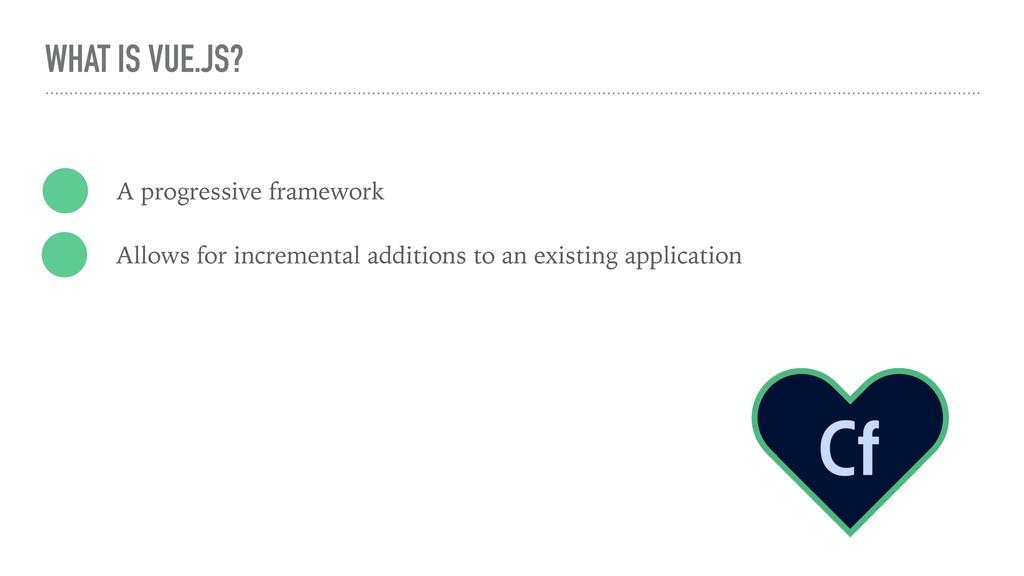WHAT IS VUE.JS? A progressive framework Allows ...