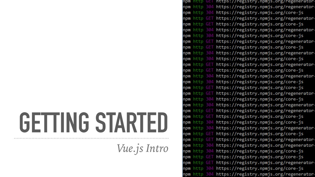 GETTING STARTED Vue.js Intro