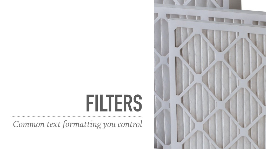 FILTERS Common text formatting you control